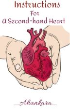 Instructions for a second-hand heart (Slow Updates) by _Ahankara_
