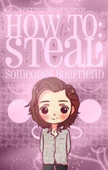 how to: steal someone's boyfriend. [larry stylinson] ✔️