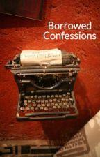 Borrowed Confessions by sappycinna