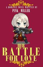 Her Battle For Love (Completed) by pink_miller