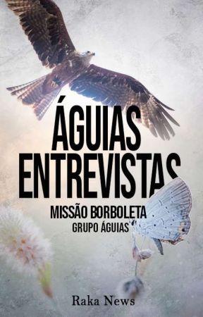 Missão Borboleta - Entrevistas by grupoaguias