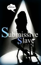 Submissive Slave. by WetBelle