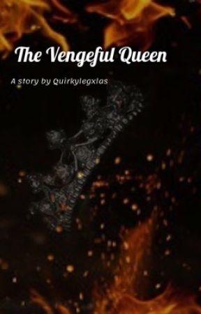 The Vengeful Queen by quirkylegxlas