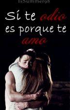 Si te odio es porque te amo ♥ by IsSummer98