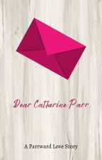 Dear Catherine Parr - A Six The Musical Fanfiction by Six-Is-My-Life