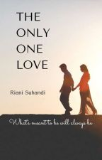 THE ONLY ONE LOVE #LoveAbleSeries Book1 by RianiSWAN