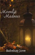 Moonlit Madness by babekay_love