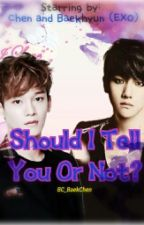 Should I Tell You Or Not? by BC_BaekChen