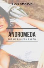Andromeda: The Merciless Queen by BlueAmazon