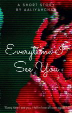 Everytime I See You | A Start To End Contest by aaliyahchan