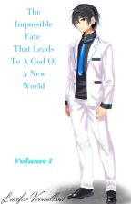 The Impossible Fate That Leads To A God Of A New World Volume 2 by LuciferVermillion
