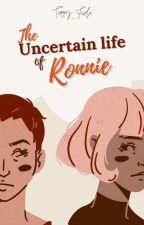 Uncertain Life of Ronnie by Ronnythecute