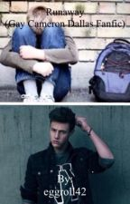Runaway (Cameron Dallas Gay Fanfiction) BoyxBoy  by eggroll42