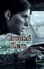 Ground Zero ||| Ellie x !Fem Reader | The Last Of Us 2 by cohastmi