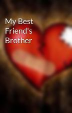My Best Friend's Brother by TheRiter