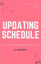 UPDATING SCHEDULE  by AshDaWriter