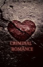 Criminal Romance by Rose_writergold