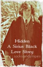 Hidden (A Sirius Black Love Story) [On Hold] by socksandstripes