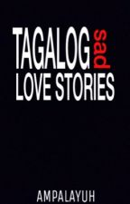 Tagalog Sad Love Stories by ampalayuh