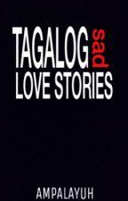 Tagalog Sad Love Stories by ampalayuh