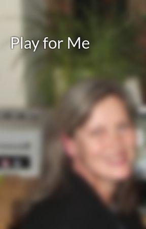 Play for Me by VeronikaRobinson