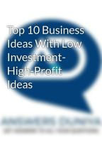 Top 10 Business Ideas With Low Investment- High-Profit Ideas by answerduniya