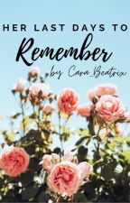 Her Last Days to Remember by Cara_Beatrix