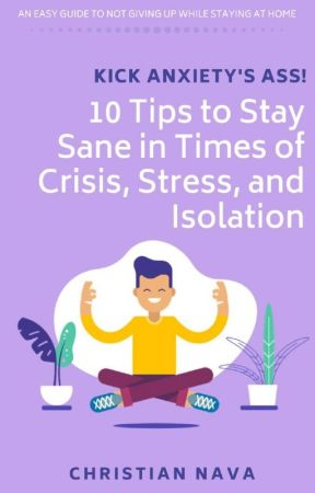 KICK ANXIETY'S ASS! 10 Tips to Stay Sane in Times of Crisis by ChristianNava0
