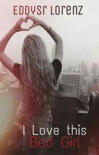 I Love this Bad Girl by eddysr