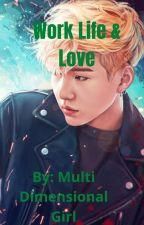 Work Life & Love   BTS FANFICTION by MultiDimensionalGirl