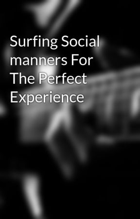 Surfing Social manners For The Perfect Experience by anduoram2