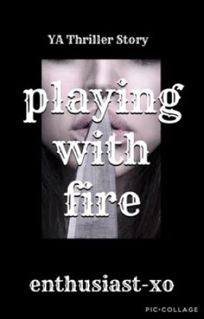 Playing With Fire by enthusiast-xo