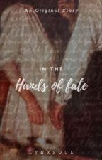 In the Hands of Fate | Original O.S by lynxsoul