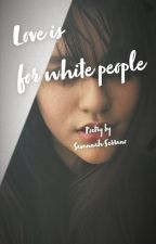 Love is for white people by SxSy_16