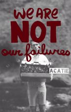 We Are Not Our Failures by acatie