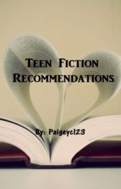 Teen Fiction Recommendations by paigeyc123