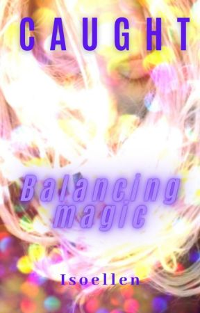 Caught {Balancing Magic} by Isoellen
