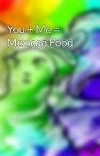 You + Me = Mexican Food by 221b_FandomStreet