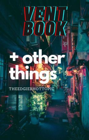 Vent Book + Other Things by TheEdgierHotTopic