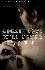A death love never dies by shu_ZEN