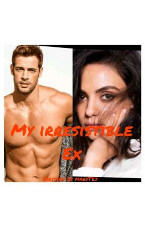 My Irresistible Ex by Marytej17
