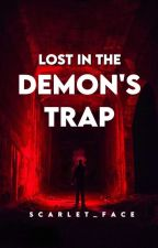 LOST IN THE DEMON'S TRAP by Scarlet_Face
