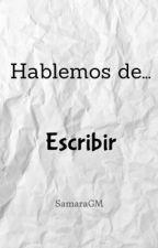 Hablemos de Escribir by SamGMfanfics