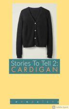 Stories To Tell Book 2: C A R D I G A N by SRVM_Systematicz