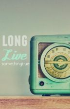 Long Live by Somethingtrue
