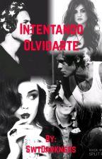 INTENTANDO OLVIDARTE by SwtDarkness