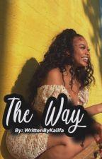 THE WAY by WrittenByKalifa