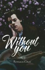 Without you by RossalinGray