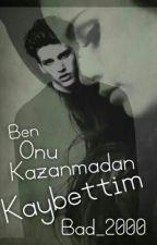 Ben Onu Kazanmadan Kaybettim by Bad_2000