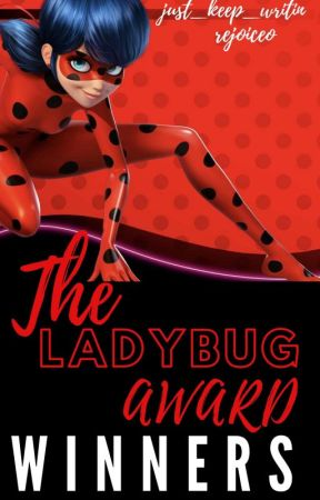 The Ladybug Awards WINNERS by just_keep_writin